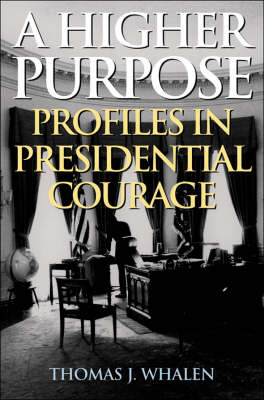 A Higher Purpose: Profiles in Presidential Courage (Hardback)