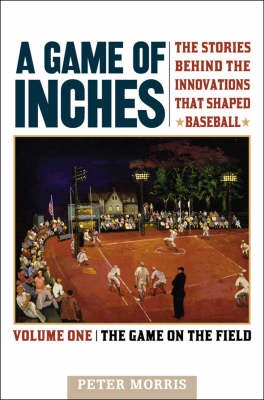 A Game of Inches: The Stories Behind the Innovations That Shaped Baseball (Hardback)