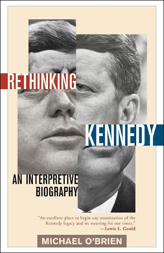 Rethinking Kennedy: An Interpretive Biography (Paperback)