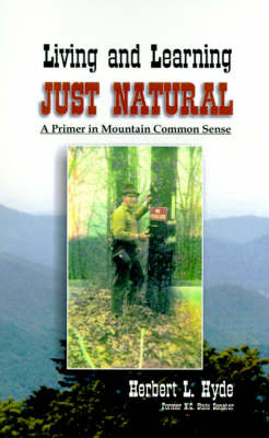 Living and Learning Just Natural: A Primer in Mountain Common Sense (Paperback)