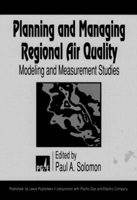 Planning and Managing Regional Air Quality: Modeling and Measurement Studies (Hardback)