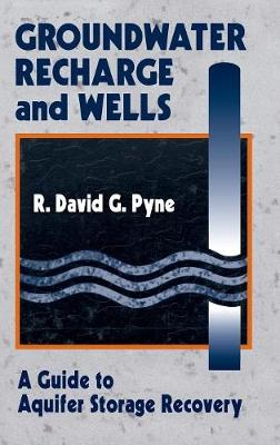 Groundwater Recharge and Wells: A Guide to Aquifer Storage Recovery (Hardback)