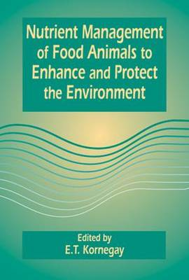 Nutrient Management of Food Animals to Enhance and Protect the Environment (Hardback)