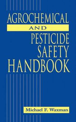 The Agrochemical and Pesticides Safety Handbook (Hardback)