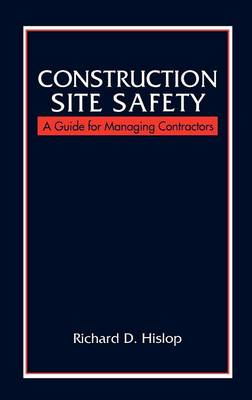 Construction Site Safety: A Guide for Managing Contractors (Hardback)