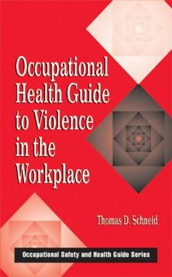 Occupational Health Guide to Violence in the Workplace - Occupational Safety & Health Guide Series 2 (Hardback)