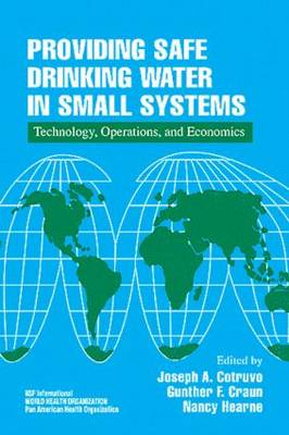 Providing Safe Drinking Water in Small Systems: Technology, Operations, and Economics (Hardback)