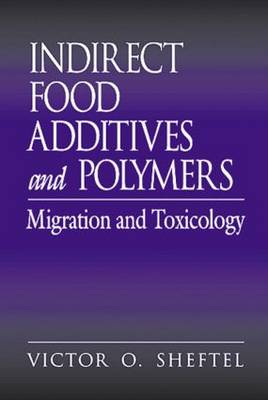 Indirect Food Additives and Polymers: Migration and Toxicology (Hardback)