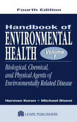 Handbook of Environmental Health, Fourth Edition, Volume I: Biological, Chemical, and Physical Agents of Environmentally Related Disease (Hardback)