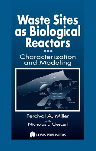 Waste Sites as Biological Reactors: Characterization and Modeling (Hardback)