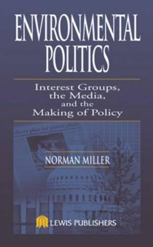 Environmental Politics: Interest Groups, the Media, and the Making of Policy (Hardback)
