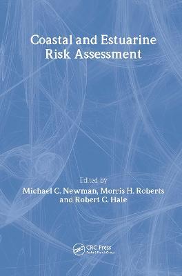 Coastal and Estuarine Risk Assessment - Environmental and Ecological Risk Assessment (Hardback)
