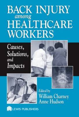 Back Injury Among Healthcare Workers: Causes, Solutions, and Impacts (Hardback)