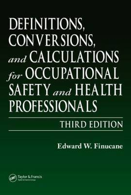 Definitions, Conversions, and Calculations for Occupational Safety and Health Professionals, Third Edition (Hardback)