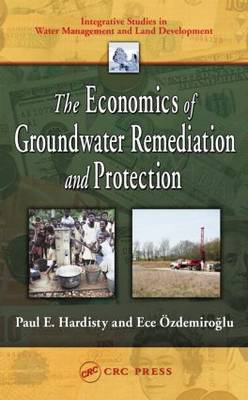 The Economics of Groundwater Remediation and Protection - Integrative Studies in Water Management & Land Deve (Hardback)