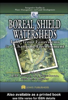 Boreal Shield Watersheds: Lake Trout Ecosystems in a Changing Environment - Integrative Studies in Water Management & Land Deve (Hardback)