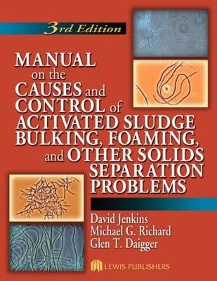 Manual on the Causes and Control of Activated Sludge Bulking, Foaming, and Other Solids Separation Problems, 3rd Edition (Paperback)