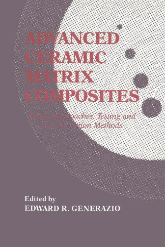 Advanced Ceramic Matrix Composites: esign Approaches,Testing and L (Hardback)