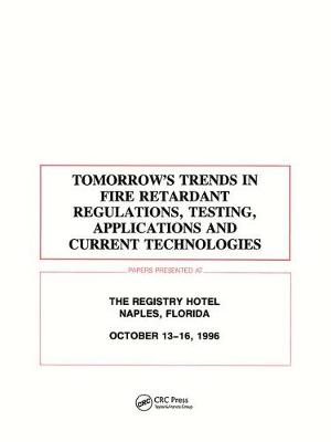 Tomorrows Trends in Fire Retardant Regulations, Testing, and Applications (Hardback)