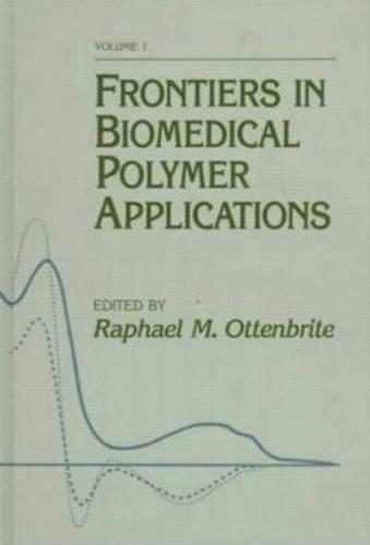 Frontiers in Biomedical Polymer Applications, Volume I (Hardback)