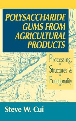 Polysaccharide Gums from Agricultural Products: Processing, Structures and Functionality (Hardback)