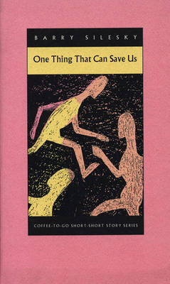 One Thing That Can Save Us - Coffee-To-Go Short-Short Story Series (Paperback)