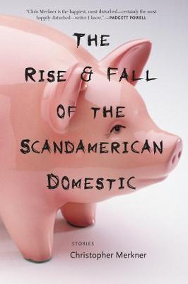 The Rise & Fall of the Scandamerican Domestic: Stories (Paperback)