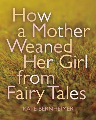 How a Mother Weaned Her Girl from Fairy Tales: and Other Stories (Paperback)