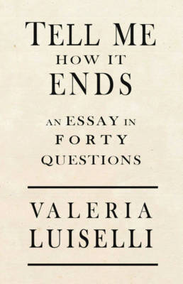Tell Me How It Ends: An Essay in 40 Questions (Paperback)