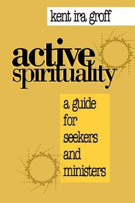 Active Spirituality: A Guide for Seekers and Ministers (Paperback)
