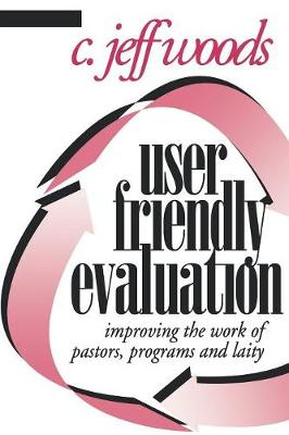 User Friendly Evaluation: Improving the Work of Pastors, Programs, and Laity (Paperback)
