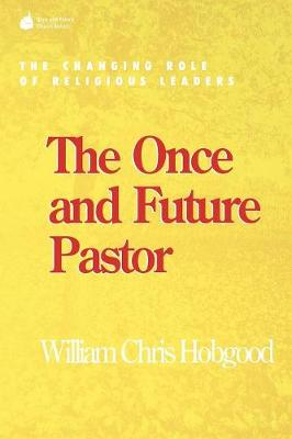 The Once and Future Pastor: The Changing Role of Religious Leaders - Once and Future Church Series (Paperback)