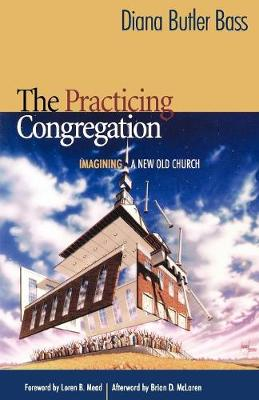 The Practicing Congregation: Imagining a New Old Church (Paperback)