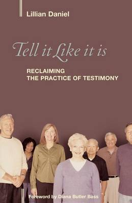 Tell It Like It Is: Reclaiming the Practice of Testimony (Paperback)