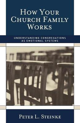 How Your Church Family Works: Understanding Congregations as Emotional Systems (Paperback)