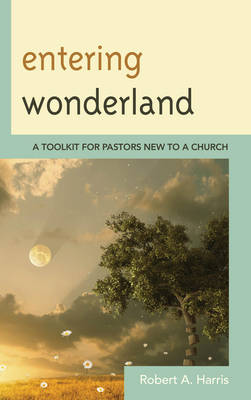Entering Wonderland: A Toolkit for Pastors New to a Church (Paperback)