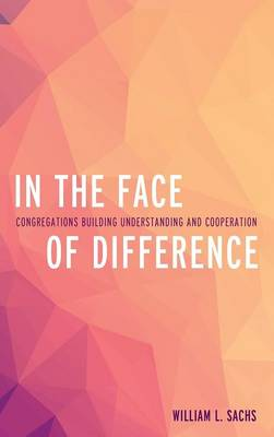 In the Face of Difference: Congregations Building Understanding and Cooperation (Hardback)