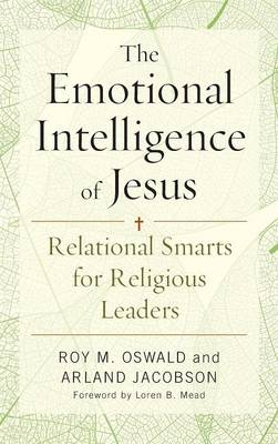 The Emotional Intelligence of Jesus: Relational Smarts for Religious Leaders (Hardback)
