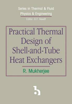 Practical Thermal Design of Shell-and-Tube Heat Exchangers - Series in Thermal & Fluid Physics & Engineering (Hardback)
