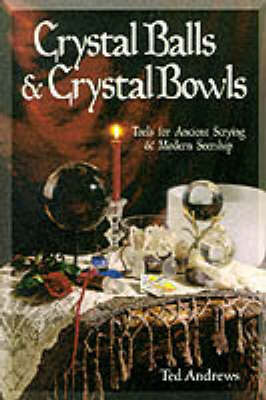 Crystal Balls and Crystal Bowls: Tools for Ancient Scrying and Modern Seership (Paperback)