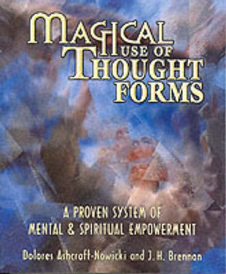 Magical Use of Thought Forms: A Proven System of Mental and Spiritual Empowerment (Paperback)