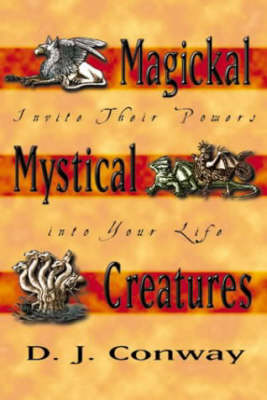 Magical Mystical Creatures: Invite Their Powers in to Your Life (Paperback)