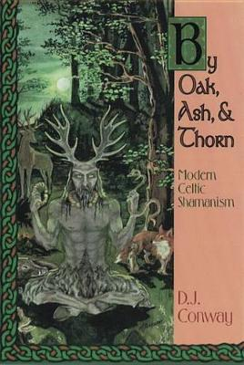 By Oak, Ash and Thorn: Modern Celtic Shamanism (Paperback)