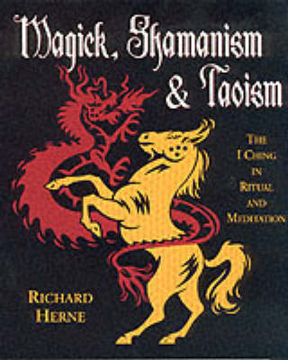 Magick, Shamanism and Taoism: The I Ching in Ritual and Meditation (Paperback)
