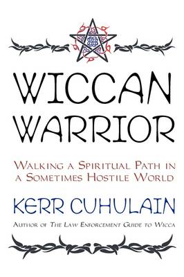 Wiccan Warrior: Walking a Spiritual Path in a Sometimes Hostile World (Paperback)