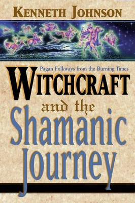 Witchcraft and the Shamanic Journey: Pagan Folkways from the Burning Times (Paperback)