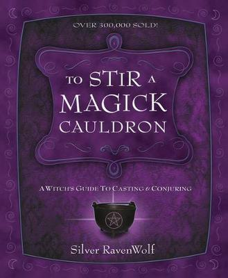 To Stir a Magick Cauldron: Witch's Guide to Casting and Conjuring (Paperback)