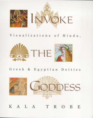 Invoke the Goddess: Visualizations of Hindu, Greek and Egyptian Deities (Paperback)