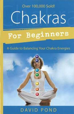 Chakras for Beginners: A Guide to Balancing Your Chakra Energies (Paperback)