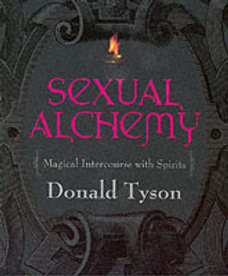 Sexual Alchemy: Magical Intercourse with Spirits (Paperback)
